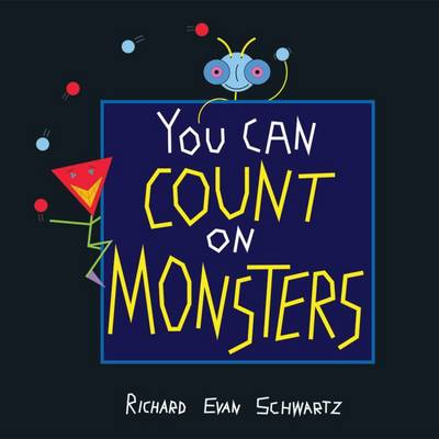 You Can Count on Monsters The First 100 Numbers and Their Characters by Richard Evan Schwartz