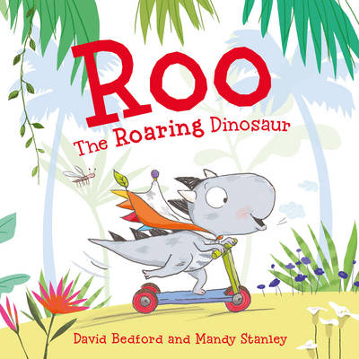 Roo the Roaring Dinosaur by David Bedford, Mandy Stanley