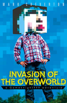 Invasion of the Overworld: a Gameknight999 Adventure by Mark Cheverton