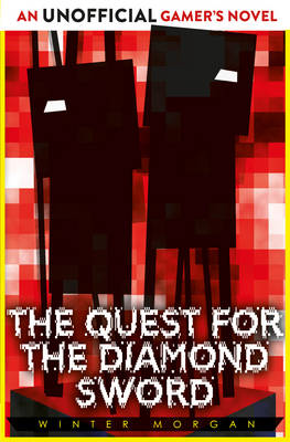 The Quest for the Diamond Sword An Unofficial Gamer's Novel by Winter Morgan