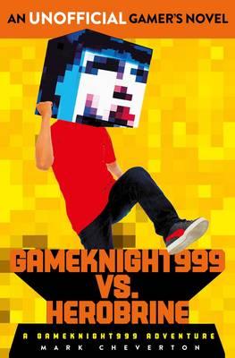 Gameknight999 Vs. Herobrine: a Gameknight999 Adventure by Mark Cheverton