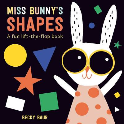 Miss Bunny's Shapes A Fun Lift-the-Flap Book by Becky Baur