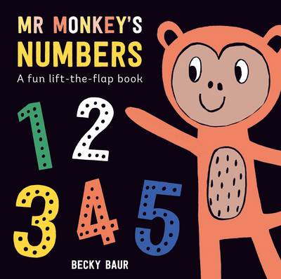 Mr Monkey's Numbers A Fun Lift-the-Flap Book by Becky Baur
