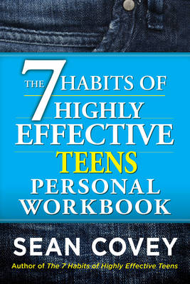 The 7 Habits of Highly Effective Teenagers Personal Workbook by Sean Covey
