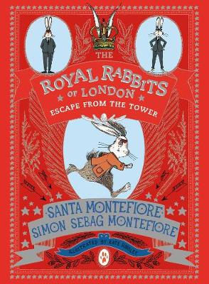 The Royal Rabbits of London: Escape From the Tower by Santa Montefiore, Simon Sebag Montefiore