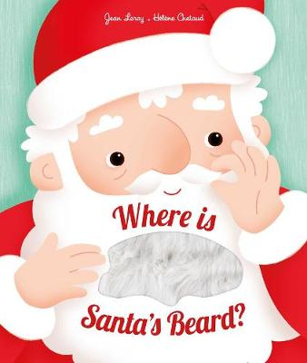 Where is Santa's Beard? A Novelty Lift-the-Flap Book by Jean Leroy
