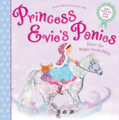 Princess Evie's Ponies: Silver the Magic Snow Pony by Sarah KilBride
