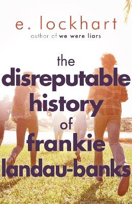 The Disreputable History of Frankie Landau-Banks From the author of the unforgettable bestseller WE WERE LIARS by E. Lockhart