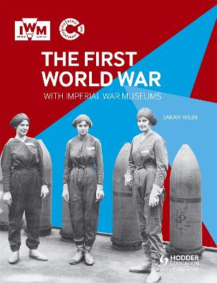 The First World War with Imperial War Museums by Sarah Webb