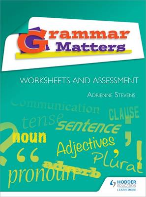 Grammar Matters: Worksheets and Assessment by Adrienne Stevens