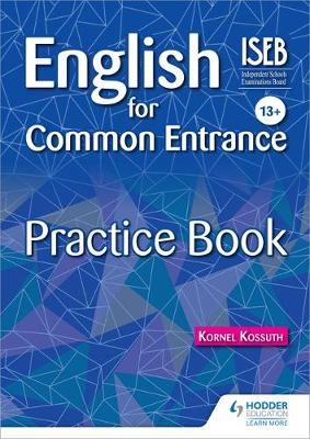 English for Common Entrance 13+ Practice Book by Kornel Kossuth