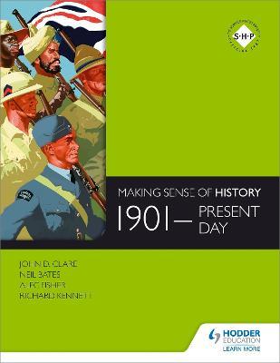 Making Sense of History: 1901-present day by Neil Bates, Alec Fisher, Richard Kennett, John Clare