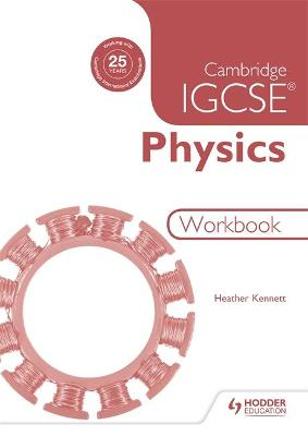 Cambridge IGCSE Physics Workbook 2nd Edition by Heather Kennett