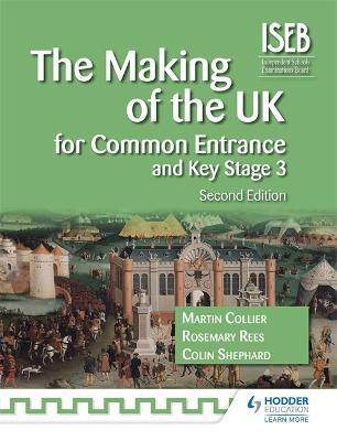 The Making of the UK for Common Entrance and Key Stage 3 by Rosemary Rees, Colin Shephard, Martin Collier