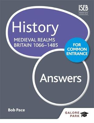 History for Common Entrance: Medieval Realms Britain 1066-1485 Answers by Bob Pace