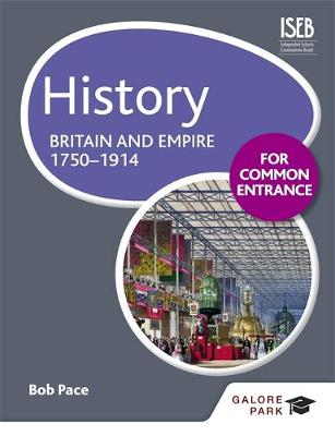 History for Common Entrance: Britain and Empire 1750-1914 by Bob Pace