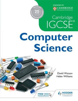 Cambridge IGCSE Computer Science by David Watson, Helen Williams