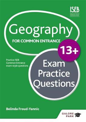Geography for Common Entrance 13+ Exam Practice Questions by Belinda Froud-Yannic