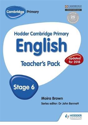 Hodder Cambridge Primary English: Teacher's Pack Stage 6 by Moira Brown, Dr. John Arnall Bennett