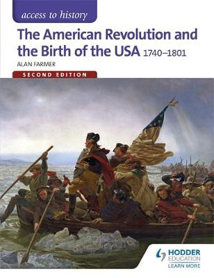 Access to History: The American Revolution and the Birth of the USA 1740-1801 Second Edition by Alan Farmer