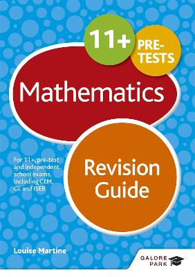 11+ Maths Revision Guide For 11+, pre-test and independent school exams including CEM, GL and ISEB by Louise Martine