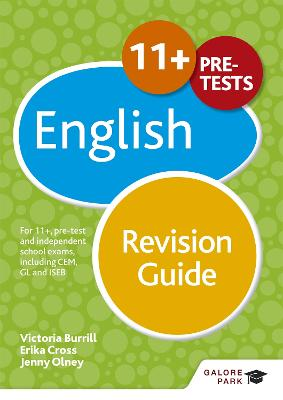 11+ English Revision Guide For 11+, pre-test and independent school exams including CEM, GL and ISEB by Erika Cross, Jenny Olney, Victoria Burrill