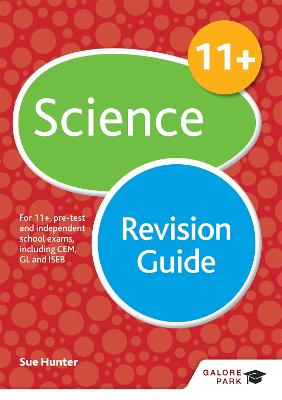 11+ Science Revision Guide For 11+, pre-test and independent school exams including CEM, GL and ISEB by Sue Hunter