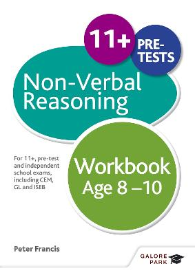 Non-Verbal Reasoning Workbook Age 8-10 For 11+, pre-test and independent school exams including CEM, GL and ISEB by Peter Francis