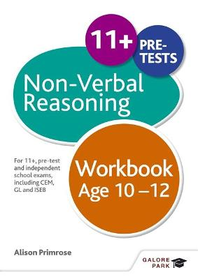 Non-Verbal Reasoning Workbook Age 10-12 For 11+, pre-test and independent school exams including CEM, GL and ISEB by Alison Primrose