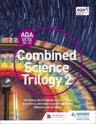 AQA GCSE (9-1) Combined Science Trilogy Student Book 2 by Nick Dixon, Nick England, Richard Grime, James Napier