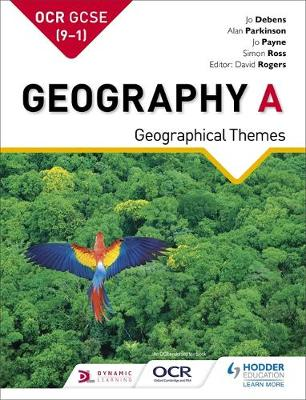 OCR GCSE (9-1) Geography A: Geographical Themes by Jo Debens, Jo Coles, Joan Payne, Simon Ross