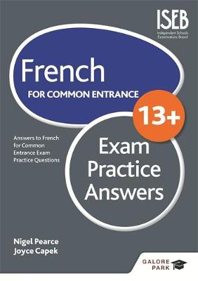 French for Common Entrance 13+ Exam Practice Answers by Nigel Pearce, Joyce Capek