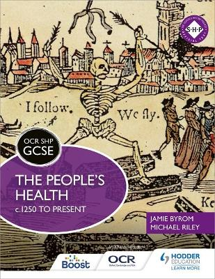 OCR GCSE History SHP: The People's Health c.1250 to present by Michael Riley, Jamie Byrom