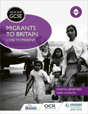 OCR GCSE History SHP: Migrants to Britain c.1250 to present by Martin Spafford, Dan Lyndon