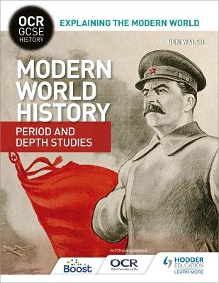 OCR GCSE History Explaining the Modern World: Modern World History Period and Depth Studies by Ben Walsh