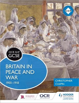 OCR GCSE History SHP: Britain in Peace and War 1900-1918 by Christopher Culpin