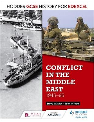 Hodder GCSE History for Edexcel: Conflict in the Middle East, 1945-95 by John Wright, Steve Waugh