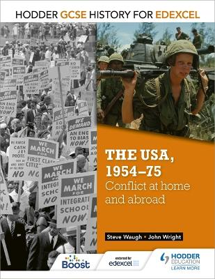 Hodder GCSE History for Edexcel: The USA, 1954-75: conflict at home and abroad by John Wright, Steve Waugh