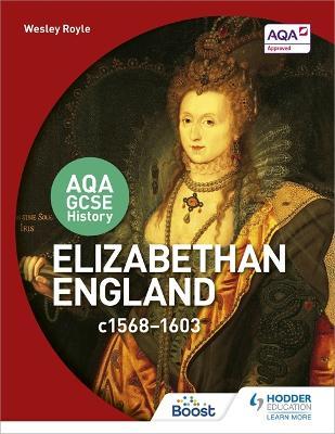AQA GCSE History: Elizabethan England, c1568-1603 by Wesley Royle