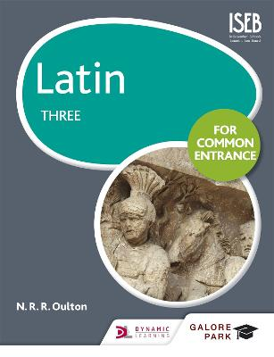 Latin for Common Entrance Three by N. R. R. Oulton