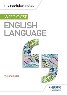 My Revision Notes: WJEC GCSE English Language by Victoria Peers