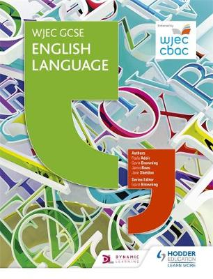 WJEC GCSE English Language Student Book by Paula Adair, Gavin Browning, Jamie Rees, Jane Sheldon