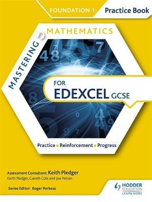 Mastering Mathematics Edexcel GCSE Practice Book: Foundation 1 by Keith Pledger, Gareth Cole, Joe Petran