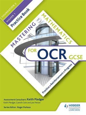 Mastering Mathematics OCR GCSE Practice Book: Foundation 2/Higher 1 by Keith Pledger, Gareth Cole, Joe Petran