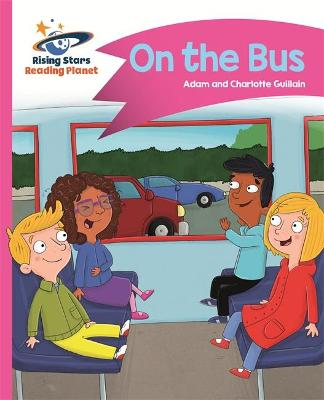 Reading Planet - On the Bus - Pink B: Comet Street Kids by Adam Guillain, Charlotte Guillain