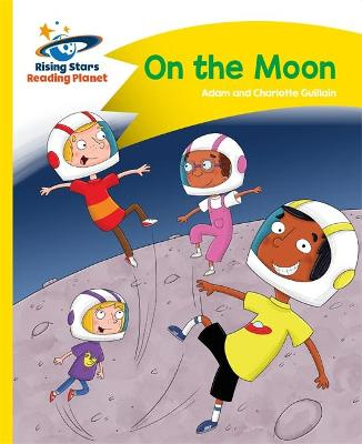 Reading Planet - On the Moon - Yellow: Comet Street Kids by Adam Guillain, Charlotte Guillain