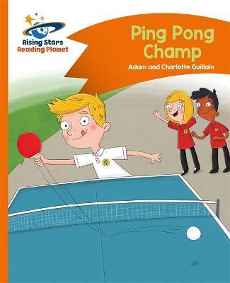 Reading Planet - Ping Pong Champ - Orange: Comet Street Kids by Charlotte Guillain, Adam Guillain