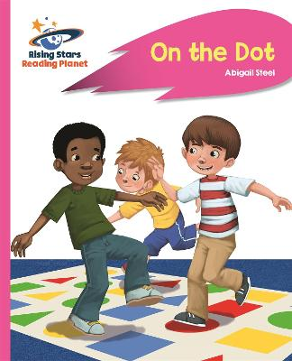 Reading Planet - On the Dot - Pink A: Rocket Phonics by Abigail Steel