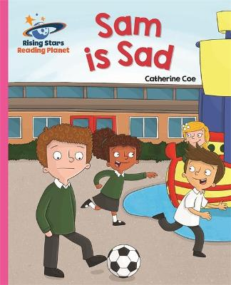 Reading Planet - Sam is Sad - Pink A: Galaxy by Catherine Coe