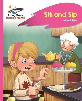 Reading Planet - Sit and Sip - Pink A: Rocket Phonics by Abigail Steel